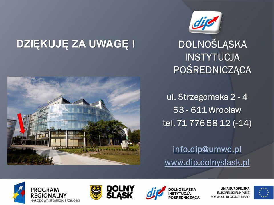 DOLNOŚLĄSKA INSTYTUCJA POŚREDNICZĄCA DOLNOŚLĄSKA INSTYTUCJA POŚREDNICZĄCA ul. Strzegomska 2 - 4 53 - 611 Wrocław tel. 71 776 58 12 (-14) info.dip@umwd