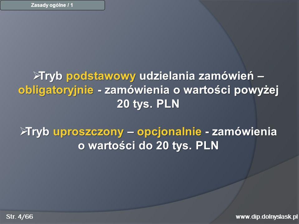 Str. 4/66www.dip.dolnyslask.pl Zasady ogólne / 1  Tryb podstawowy udzielania zamówień – obligatoryjnie - zamówienia o wartości powyżej 20 tys. PLN 