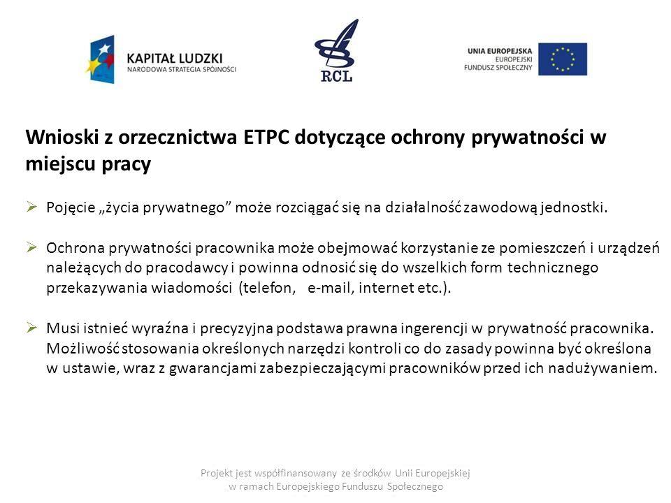 """Projekt jest współfinansowany ze środków Unii Europejskiej w ramach Europejskiego Funduszu Społecznego Wnioski z orzecznictwa ETPC dotyczące ochrony prywatności w miejscu pracy  Pojęcie """"życia prywatnego może rozciągać się na działalność zawodową jednostki."""