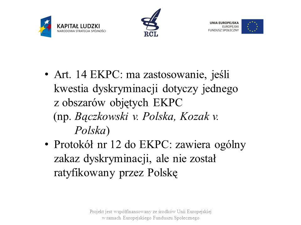 Projekt jest współfinansowany ze środków Unii Europejskiej w ramach Europejskiego Funduszu Społecznego Zakres praw zawartych w EKPC: ETPC dopuszcza ocenę skargi w świetle art.14, nawet jeśli nie stwierdził naruszenia określonego prawa materialnego.