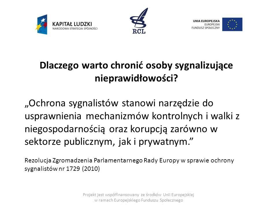 Projekt jest współfinansowany ze środków Unii Europejskiej w ramach Europejskiego Funduszu Społecznego Dlaczego warto chronić osoby sygnalizujące niep
