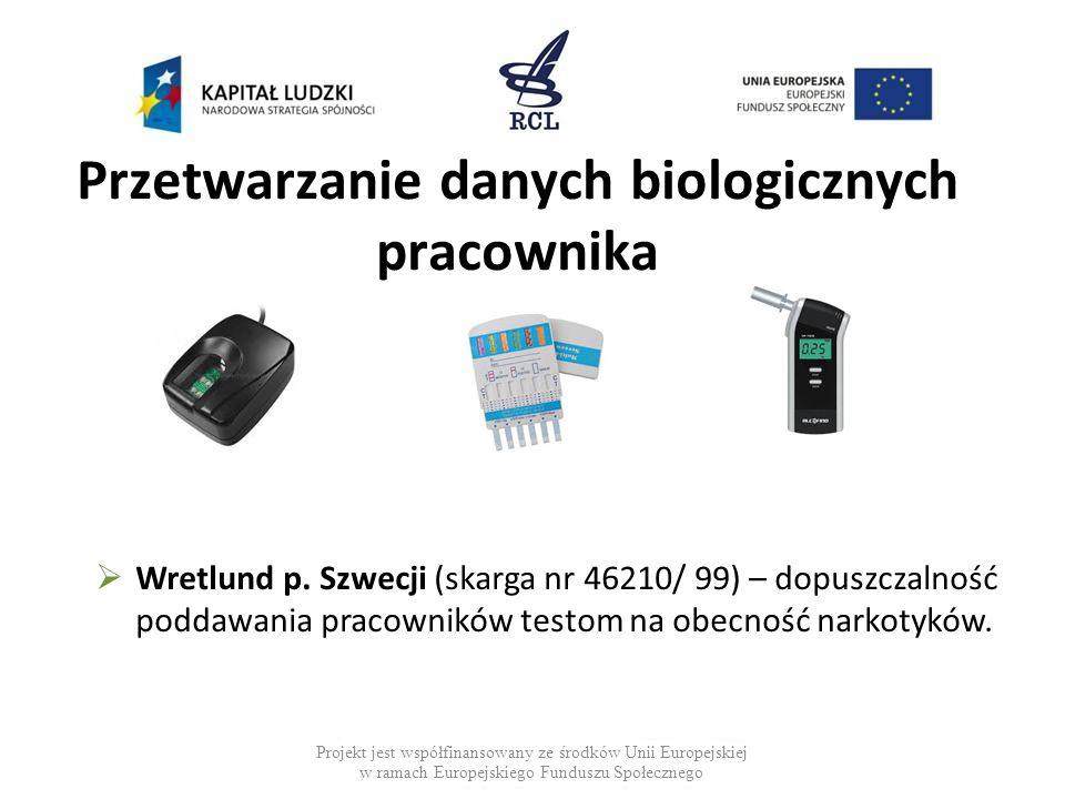 Przetwarzanie danych biologicznych pracownika  Wretlund p. Szwecji (skarga nr 46210/ 99) – dopuszczalność poddawania pracowników testom na obecność n