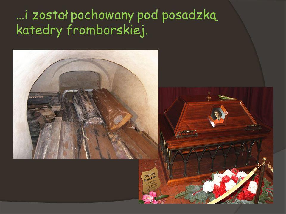 …i został pochowany pod posadzką katedry fromborskiej.