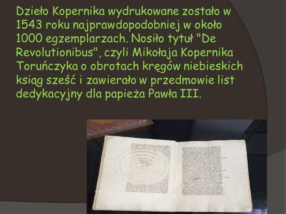 Dzieło Kopernika wydrukowane zostało w 1543 roku najprawdopodobniej w około 1000 egzemplarzach. Nosiło tytuł
