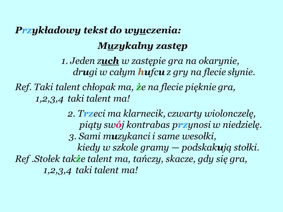Przykładowy tekst do wyuczenia: Muzykalny zastęp 1. Jeden zuch w zastępie gra na okarynie, drugi w całym hufcu z gry na flecie słynie. Ref. Taki talen