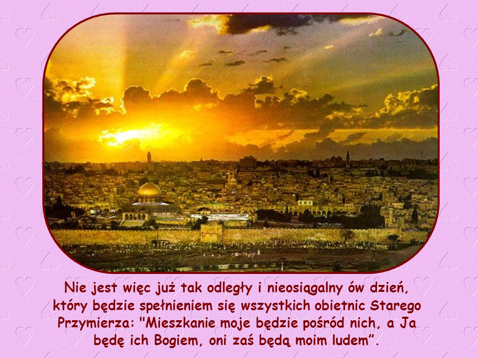 """"""" Bóg zamieszka z nimi, oni będą Jego ludem (Ap 21,3)."""