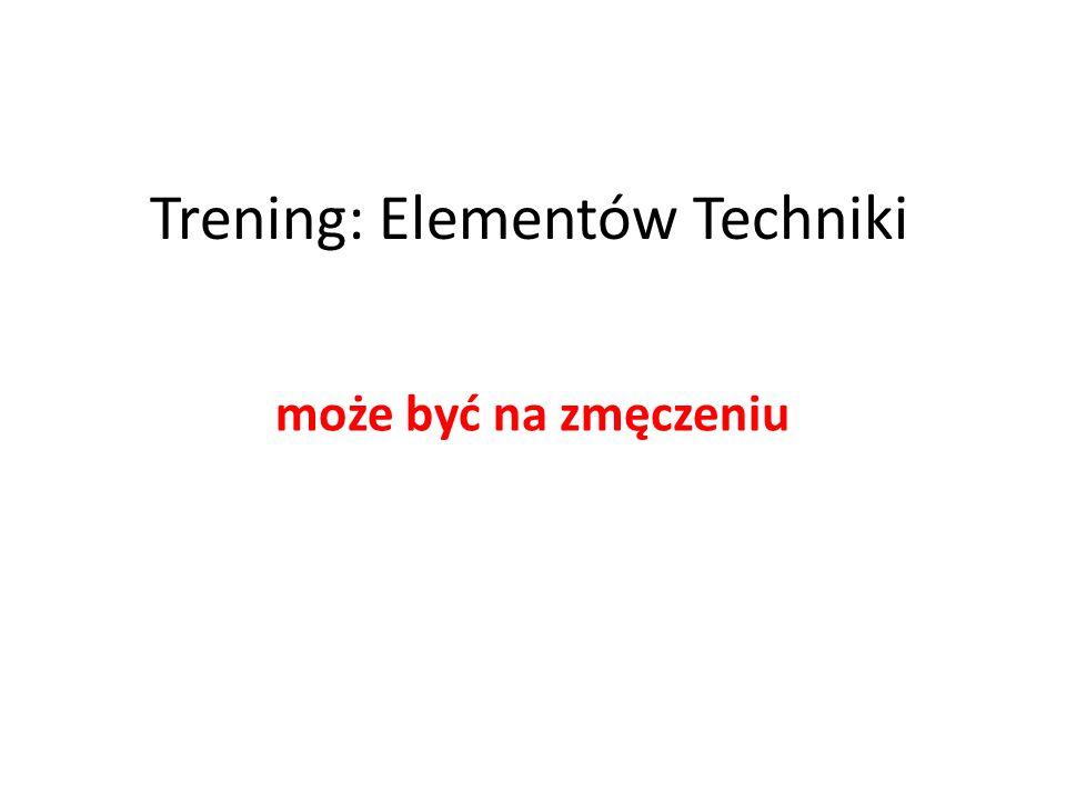 Trening: Elementów Techniki może być na zmęczeniu