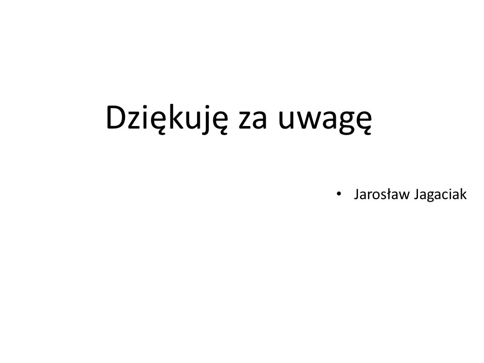 Dziękuję za uwagę Jarosław Jagaciak