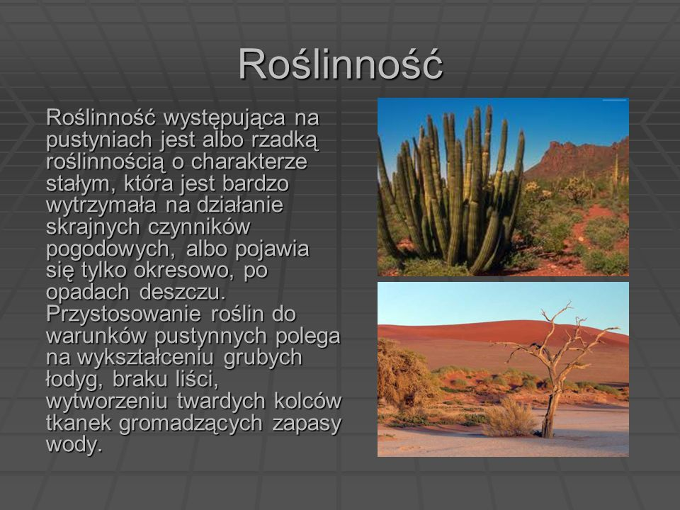 Roślinność Roślinność występująca na pustyniach jest albo rzadką roślinnością o charakterze stałym, która jest bardzo wytrzymała na działanie skrajnyc