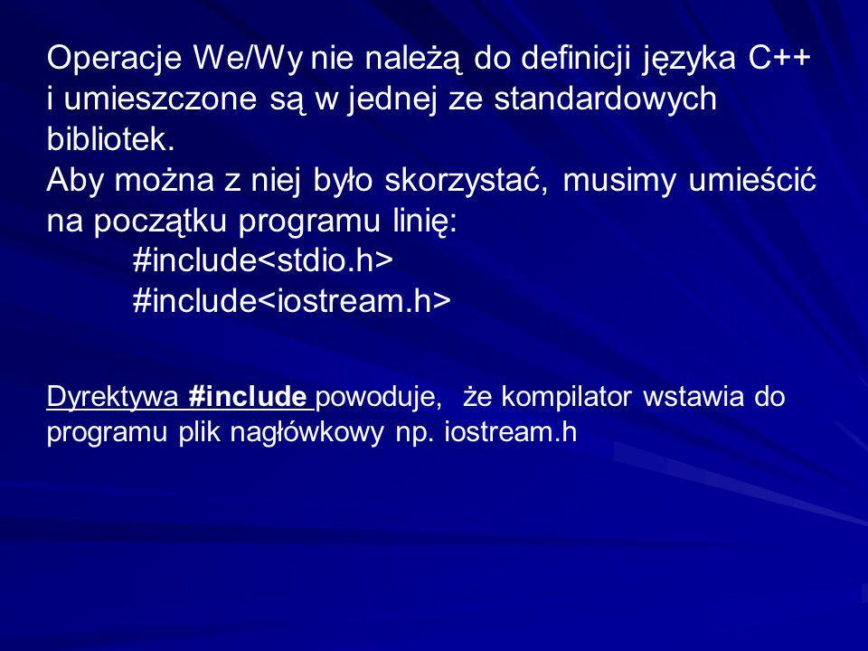 Operacje We/Wy nie należą do definicji języka C++ i umieszczone są w jednej ze standardowych bibliotek. Aby można z niej było skorzystać, musimy umieś