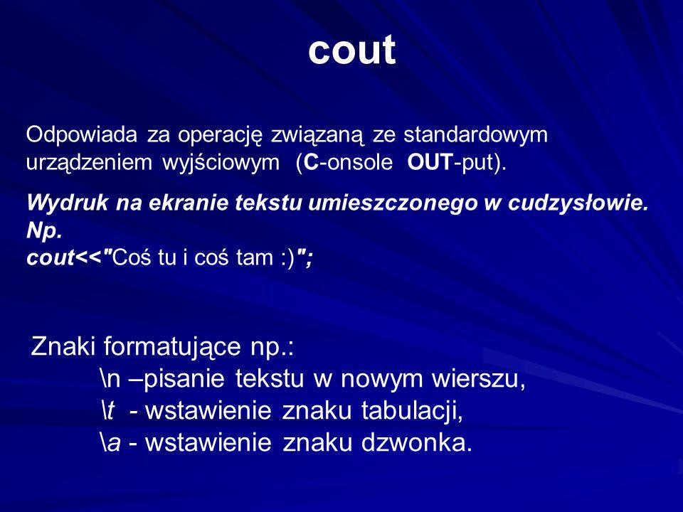 cout Odpowiada za operację związaną ze standardowym urządzeniem wyjściowym (C-onsole OUT-put). Wydruk na ekranie tekstu umieszczonego w cudzysłowie. N