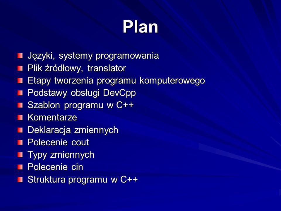 Plan Języki, systemy programowania Plik źródłowy, translator Etapy tworzenia programu komputerowego Podstawy obsługi DevCpp Szablon programu w C++ Kom