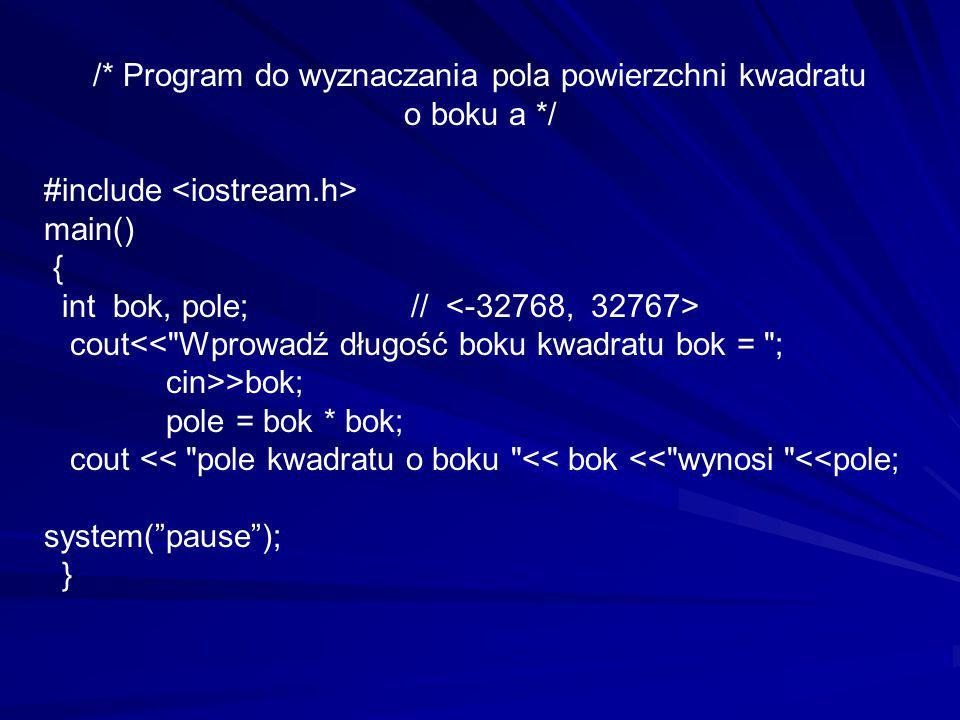 /* Program do wyznaczania pola powierzchni kwadratu o boku a */ #include main() { int bok, pole; // cout<<