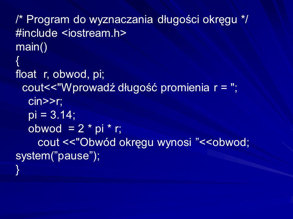 /* Program do wyznaczania długości okręgu */ #include main() { float r, obwod, pi; cout<<