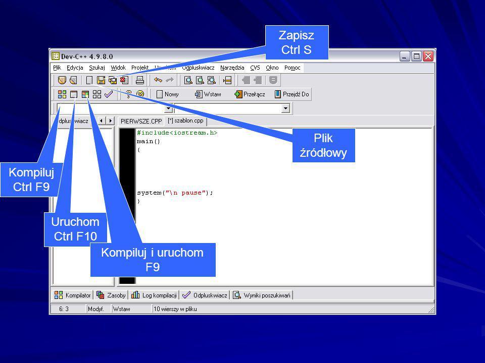Kompiluj Ctrl F9 Uruchom Ctrl F10 Kompiluj i uruchom F9 Plik źródłowy Ctrl N Zapisz Ctrl S
