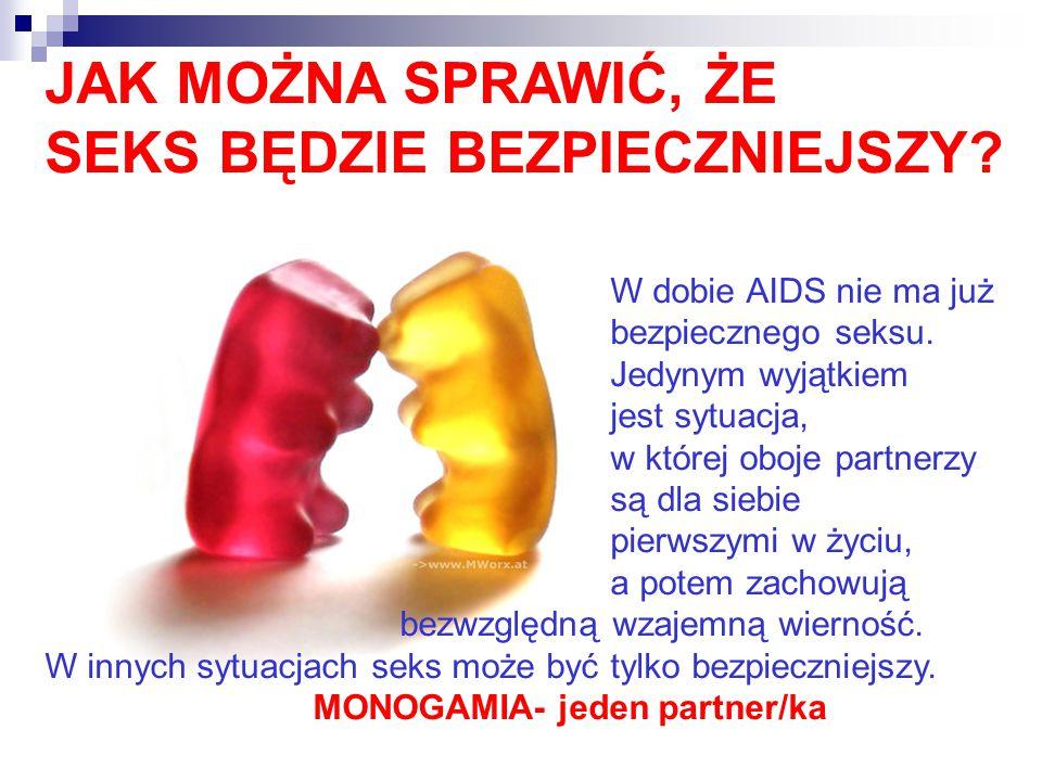 JAK MOŻNA SPRAWIĆ, ŻE SEKS BĘDZIE BEZPIECZNIEJSZY? W dobie AIDS nie ma już bezpiecznego seksu. Jedynym wyjątkiem jest sytuacja, w której oboje partner