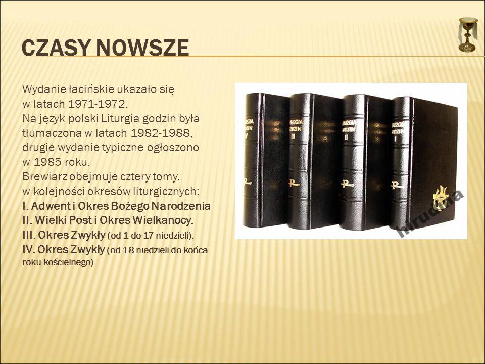 CZASY NOWSZE Wydanie łacińskie ukazało się w latach 1971-1972. Na język polski Liturgia godzin była tłumaczona w latach 1982-1988, drugie wydanie typi