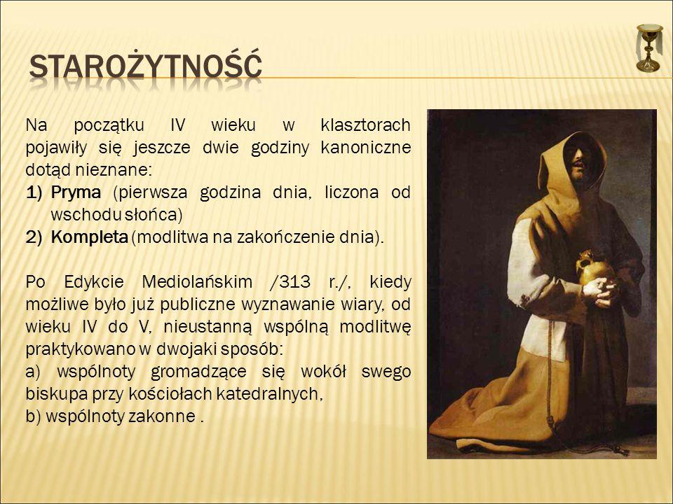 Na początku IV wieku w klasztorach pojawiły się jeszcze dwie godziny kanoniczne dotąd nieznane: 1)Pryma (pierwsza godzina dnia, liczona od wschodu sło