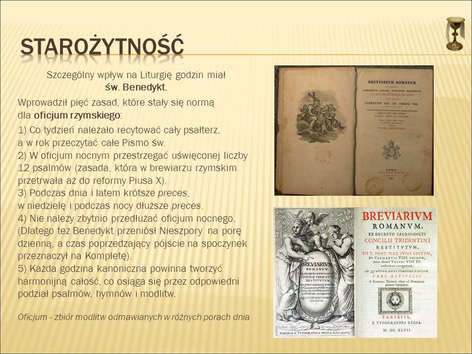 Szczególny wpływ na Liturgię godzin miał św. Benedykt. Wprowadził pięć zasad, które stały się normą dla oficjum rzymskiego: 1) Co tydzień należało rec