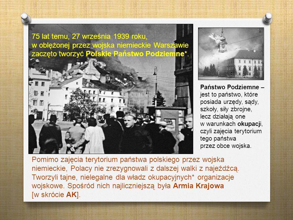 75 lat temu, 27 września 1939 roku, w oblężonej przez wojska niemieckie Warszawie zaczęto tworzyć Polskie Państwo Podziemne*. Pomimo zajęcia terytoriu