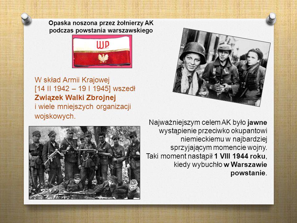 Opaska noszona przez żołnierzy AK podczas powstania warszawskiego W skład Armii Krajowej [14 II 1942 – 19 I 1945] wszedł Związek Walki Zbrojnej i wiel
