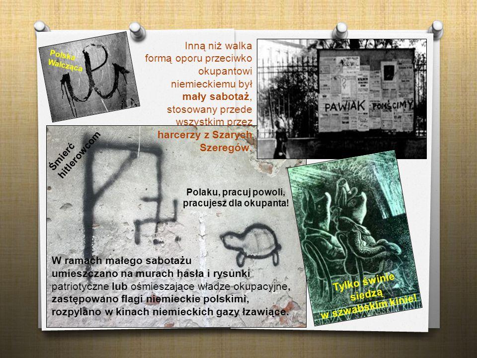 W ramach małego sabotażu umieszczano na murach hasła i rysunki patriotyczne lub ośmieszające władze okupacyjne, zastępowano flagi niemieckie polskimi,