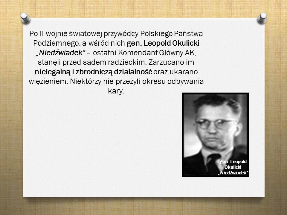 """Po II wojnie światowej przywódcy Polskiego Państwa Podziemnego, a wśród nich gen. Leopold Okulicki """"Niedźwiadek"""" – ostatni Komendant Główny AK, stanęl"""