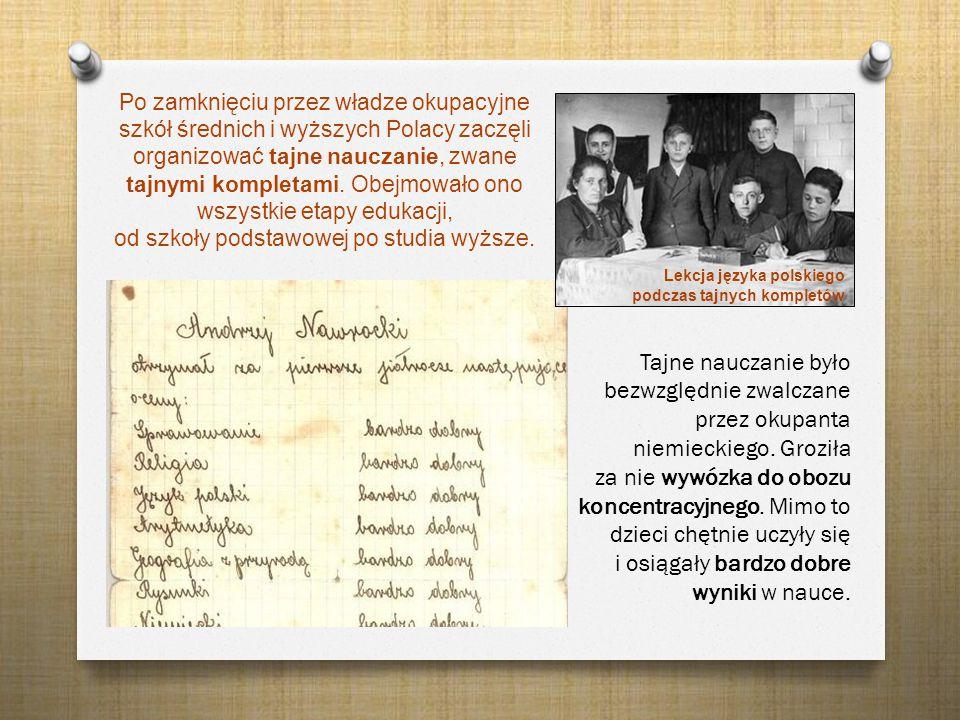 Po zamknięciu przez władze okupacyjne szkół średnich i wyższych Polacy zaczęli organizować tajne nauczanie, zwane tajnymi kompletami. Obejmowało ono w