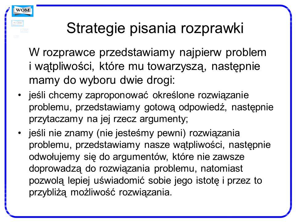 Strategie pisania rozprawki W rozprawce przedstawiamy najpierw problem i wątpliwości, które mu towarzyszą, następnie mamy do wyboru dwie drogi: jeśli