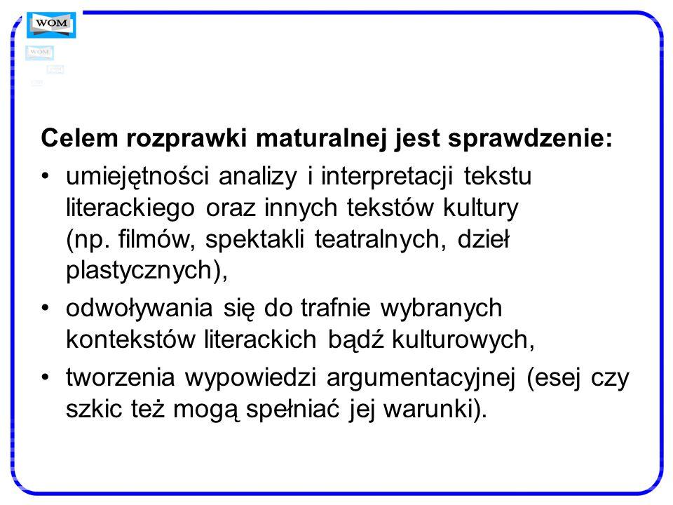 Celem rozprawki maturalnej jest sprawdzenie: umiejętności analizy i interpretacji tekstu literackiego oraz innych tekstów kultury (np. filmów, spektak