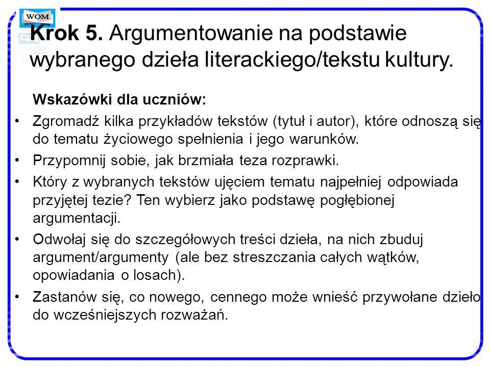 Krok 5. Argumentowanie na podstawie wybranego dzieła literackiego/tekstu kultury. Wskazówki dla uczniów: Zgromadź kilka przykładów tekstów (tytuł i au