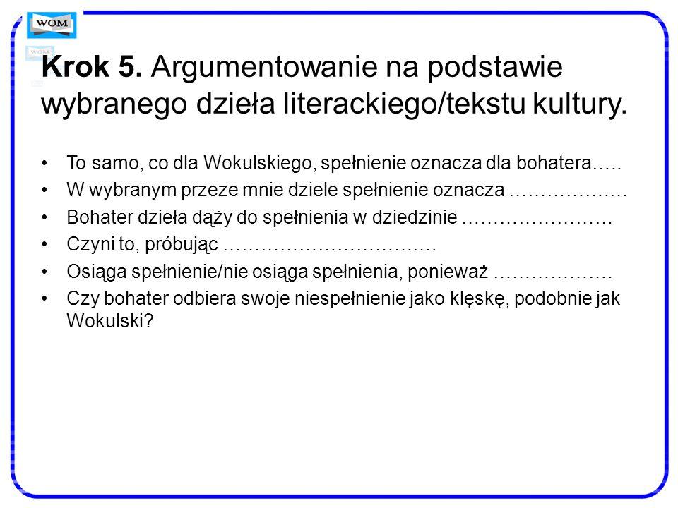 Krok 5. Argumentowanie na podstawie wybranego dzieła literackiego/tekstu kultury. To samo, co dla Wokulskiego, spełnienie oznacza dla bohatera….. W wy