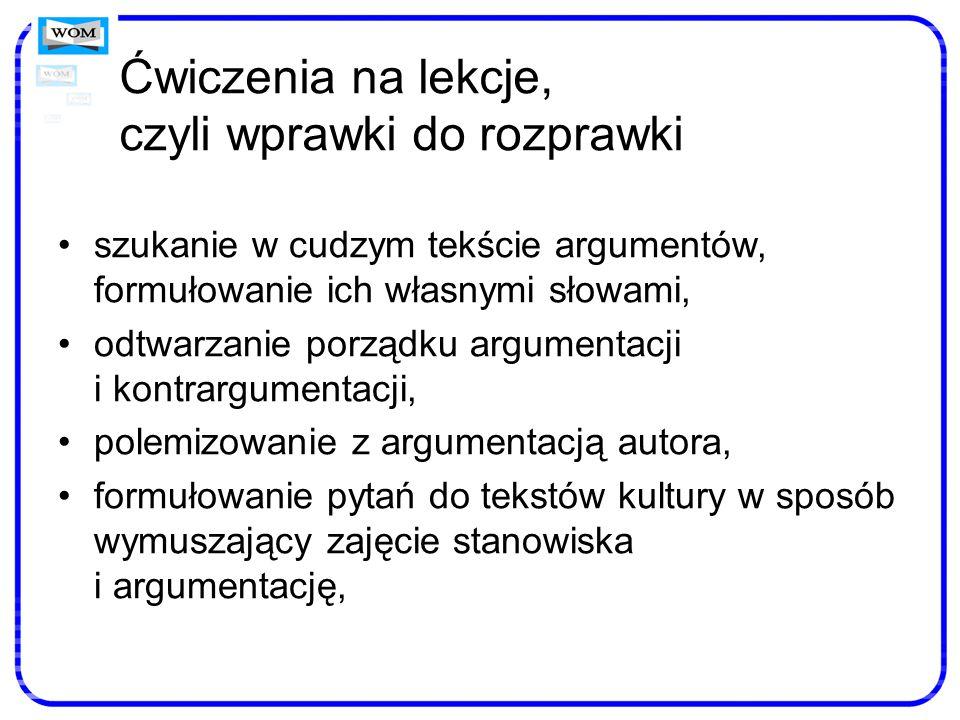 Ćwiczenia na lekcje, czyli wprawki do rozprawki szukanie w cudzym tekście argumentów, formułowanie ich własnymi słowami, odtwarzanie porządku argument