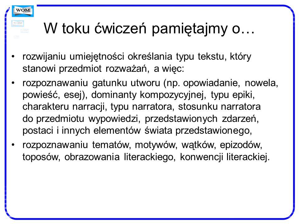 W toku ćwiczeń pamiętajmy o… rozwijaniu umiejętności określania typu tekstu, który stanowi przedmiot rozważań, a więc: rozpoznawaniu gatunku utworu (n