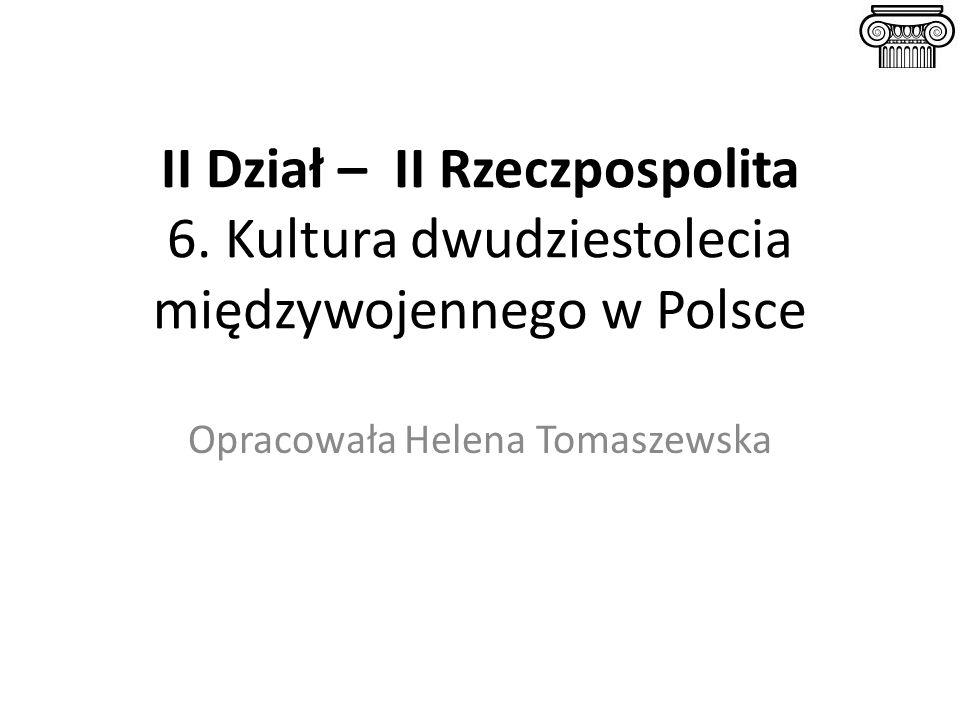 II Dział – II Rzeczpospolita 6. Kultura dwudziestolecia międzywojennego w Polsce Opracowała Helena Tomaszewska