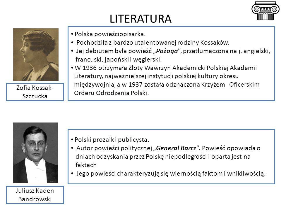 LITERATURA Polska powieściopisarka.Pochodziła z bardzo utalentowanej rodziny Kossaków.