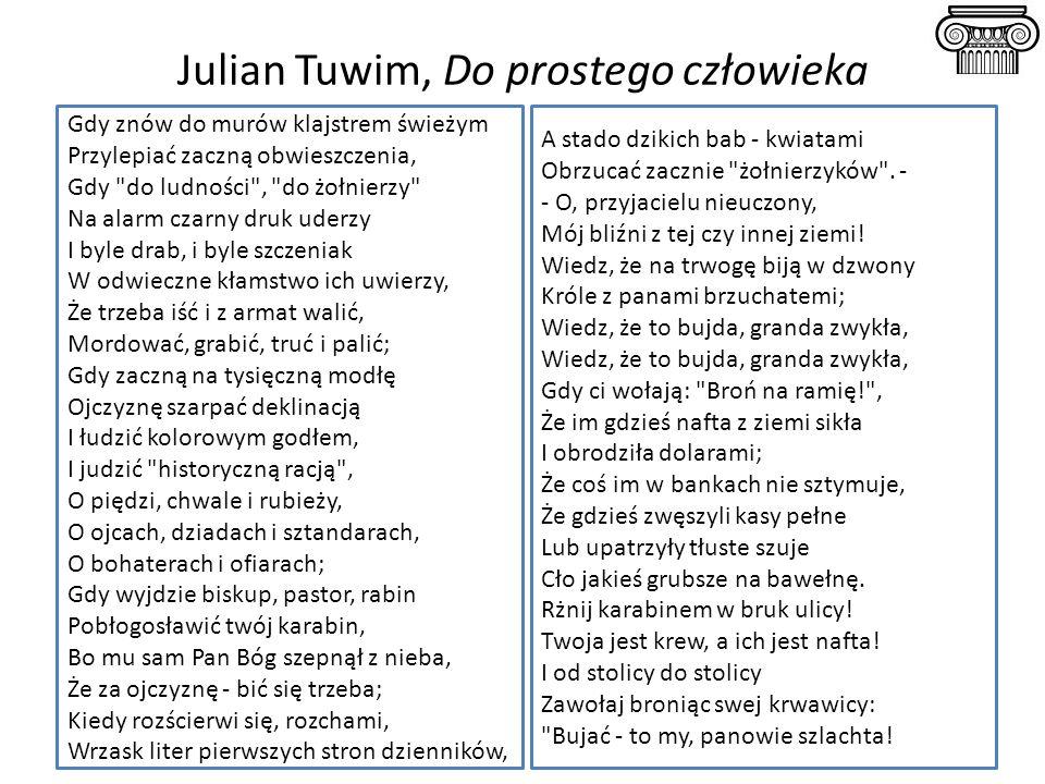 Julian Tuwim, Do prostego człowieka Gdy znów do murów klajstrem świeżym Przylepiać zaczną obwieszczenia, Gdy