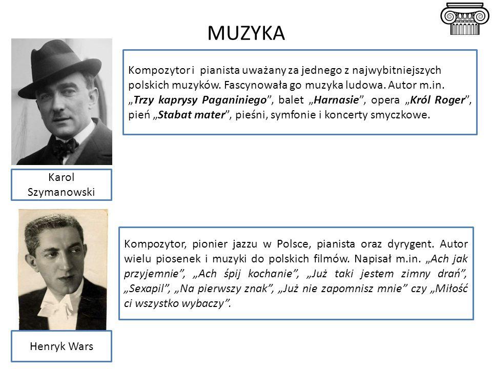 MUZYKA Karol Szymanowski Henryk Wars Kompozytor i pianista uważany za jednego z najwybitniejszych polskich muzyków. Fascynowała go muzyka ludowa. Auto