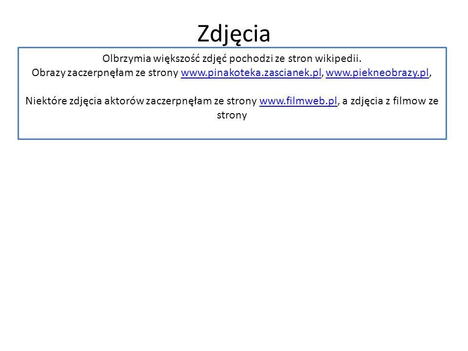 Zdjęcia Olbrzymia większość zdjęć pochodzi ze stron wikipedii. Obrazy zaczerpnęłam ze strony www.pinakoteka.zascianek.pl, www.piekneobrazy.pl,www.pina