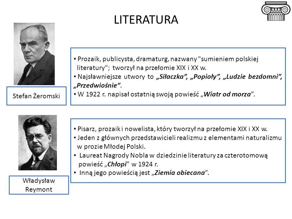 LITERATURA Prozaik, publicysta, dramaturg, nazwany sumieniem polskiej literatury ; tworzył na przełomie XIX i XX w.