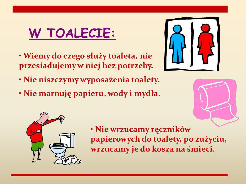 W TOALECIE: Nie wrzucamy ręczników papierowych do toalety, po zużyciu, wrzucamy je do kosza na śmieci. Wiemy do czego służy toaleta, nie przesiadujemy