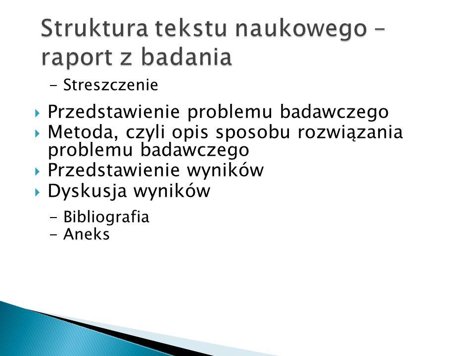 - Streszczenie  Przedstawienie problemu badawczego  Metoda, czyli opis sposobu rozwiązania problemu badawczego  Przedstawienie wyników  Dyskusja w