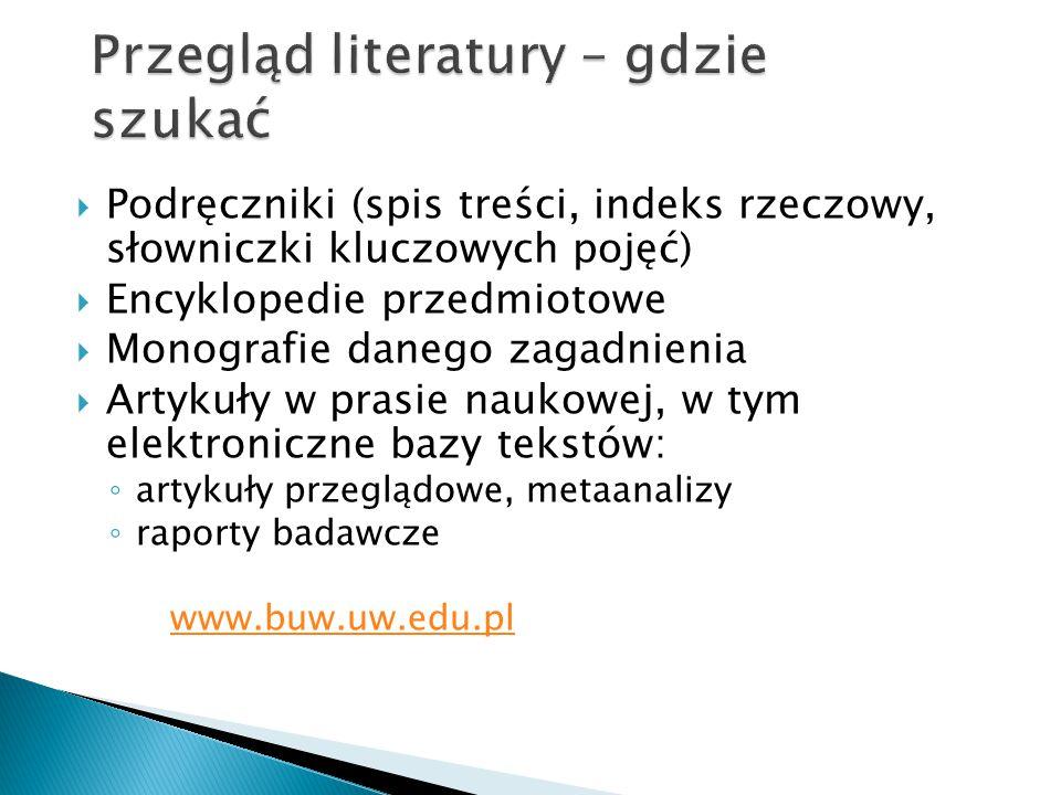  Podręczniki (spis treści, indeks rzeczowy, słowniczki kluczowych pojęć)  Encyklopedie przedmiotowe  Monografie danego zagadnienia  Artykuły w pra