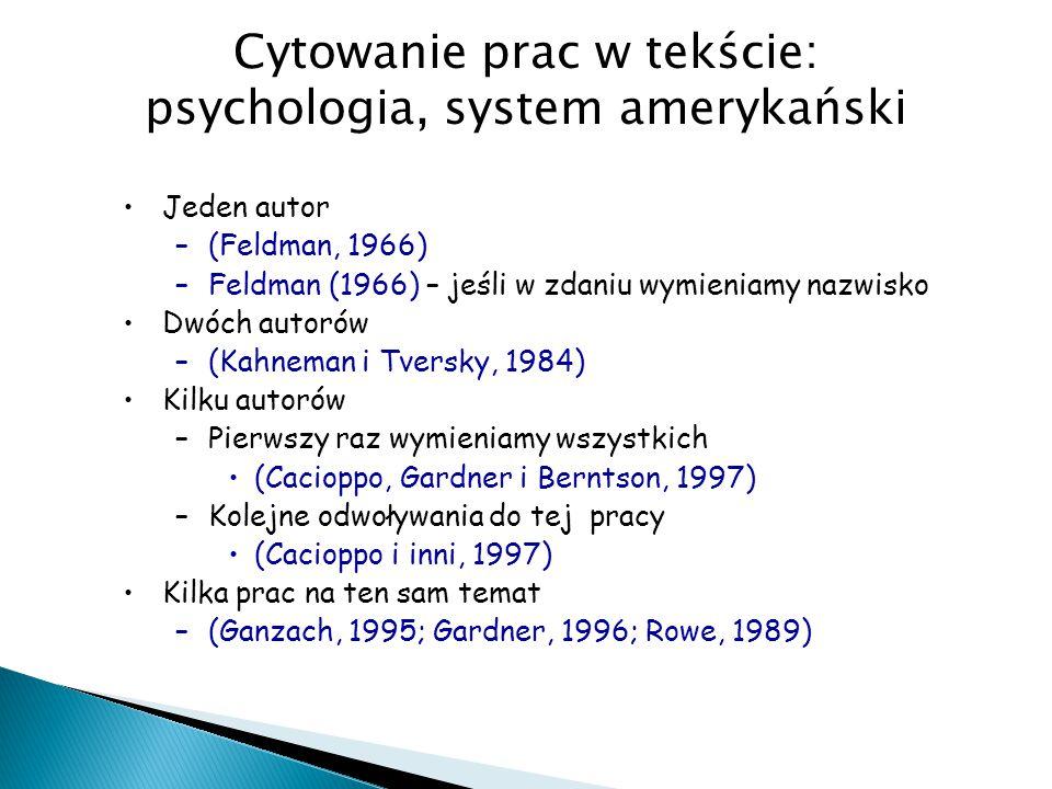 Cytowanie prac w tekście: psychologia, system amerykański Jeden autor –(Feldman, 1966) –Feldman (1966) – jeśli w zdaniu wymieniamy nazwisko Dwóch auto