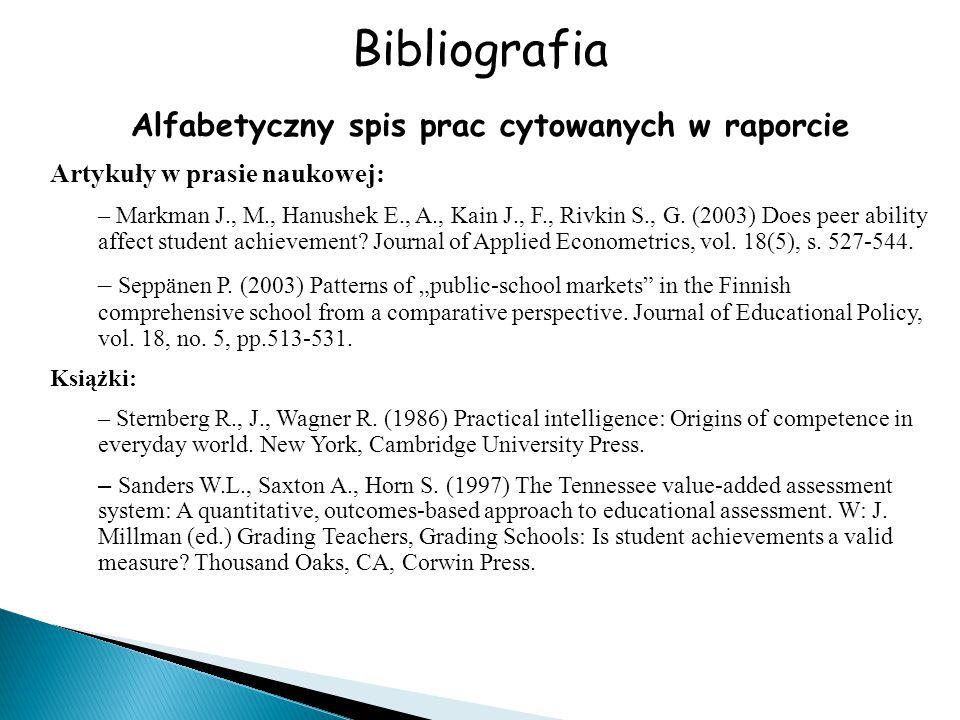 Bibliografia Alfabetyczny spis prac cytowanych w raporcie Artykuły w prasie naukowej: – Markman J., M., Hanushek E., A., Kain J., F., Rivkin S., G. (2