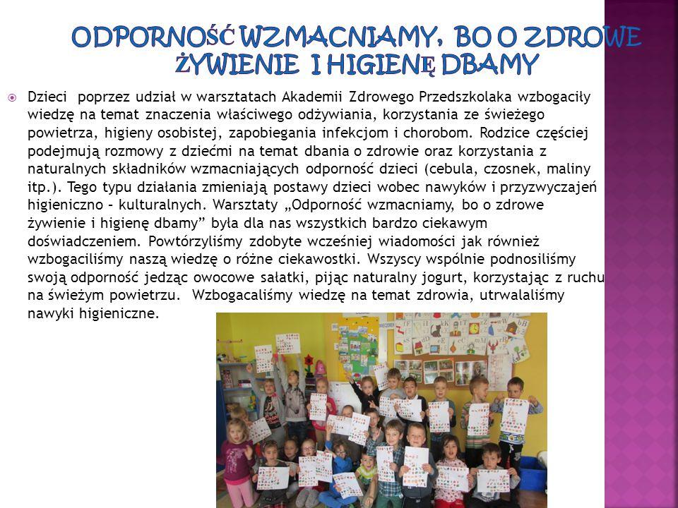  Dzieci poprzez udział w warsztatach Akademii Zdrowego Przedszkolaka wzbogaciły wiedzę na temat znaczenia właściwego odżywiania, korzystania ze śwież