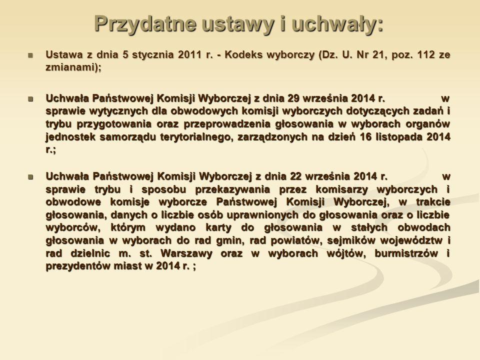 Przydatne ustawy i uchwały: Ustawa z dnia 5 stycznia 2011 r. - Kodeks wyborczy (Dz. U. Nr 21, poz. 112 ze zmianami); Ustawa z dnia 5 stycznia 2011 r.