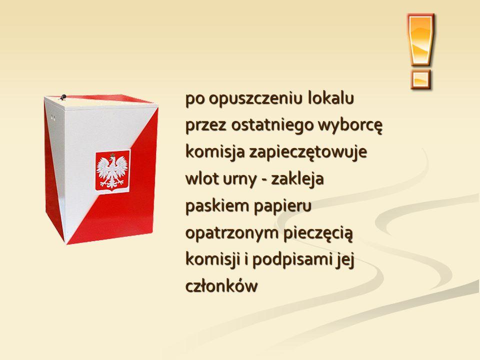 po opuszczeniu lokalu przez ostatniego wyborcę komisja zapieczętowuje wlot urny - zakleja paskiem papieru opatrzonym pieczęcią komisji i podpisami jej
