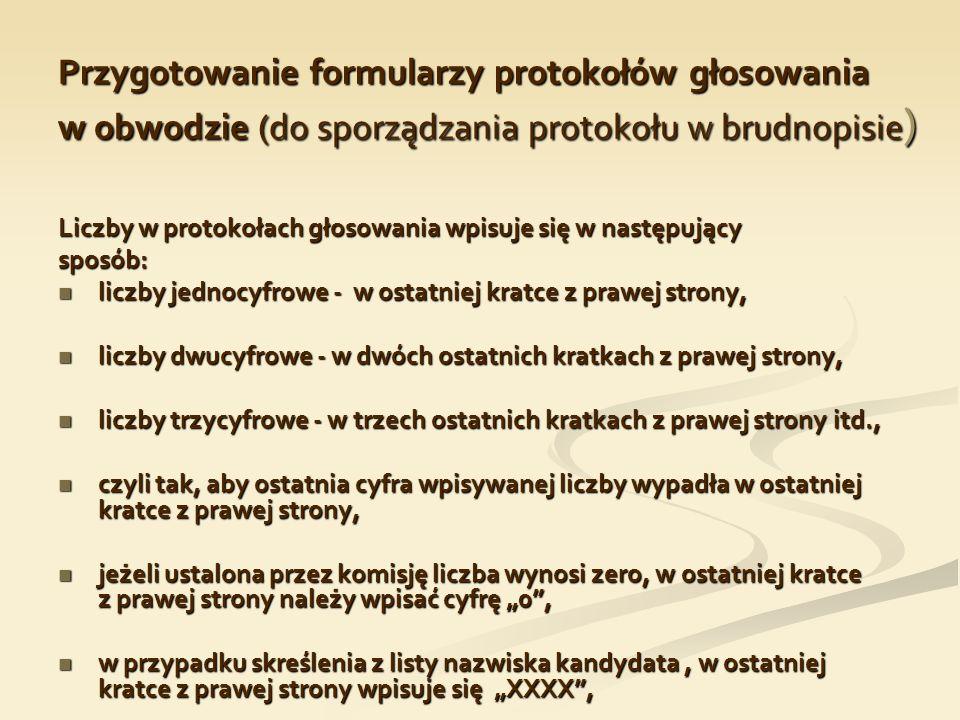 Przygotowanie formularzy protokołów głosowania w obwodzie (do sporządzania protokołu w brudnopisie ) Liczby w protokołach głosowania wpisuje się w nas