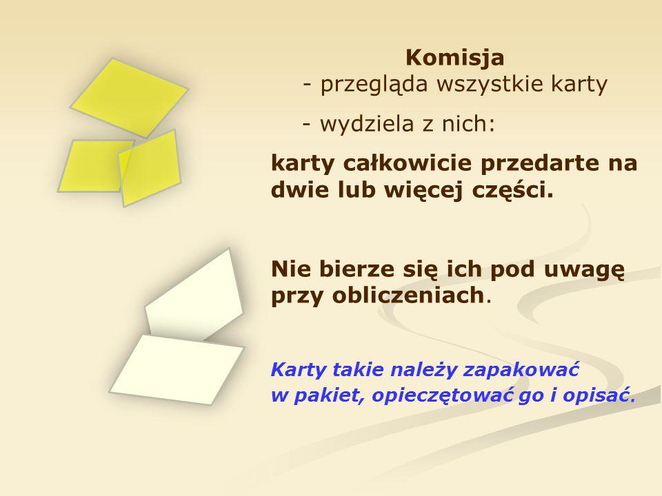 Komisja - przegląda wszystkie karty - wydziela z nich: karty całkowicie przedarte na dwie lub więcej części. Nie bierze się ich pod uwagę przy oblicze